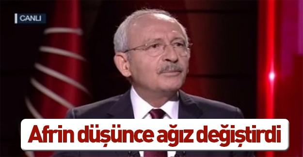Afrin düşünce Kılıçdaroğlu ağız değiştirdi!